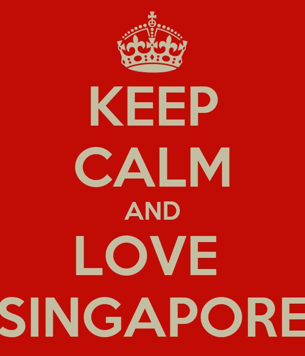 KEEP CALM AND LOVE  SINGAPORE