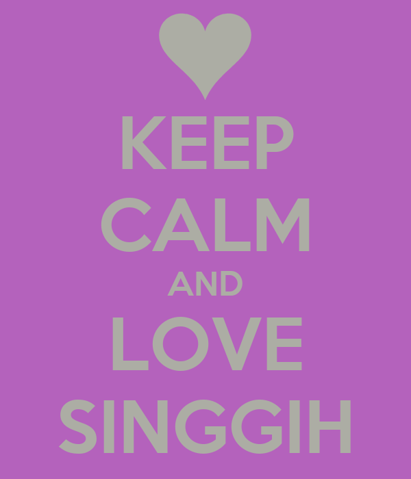 KEEP CALM AND LOVE SINGGIH