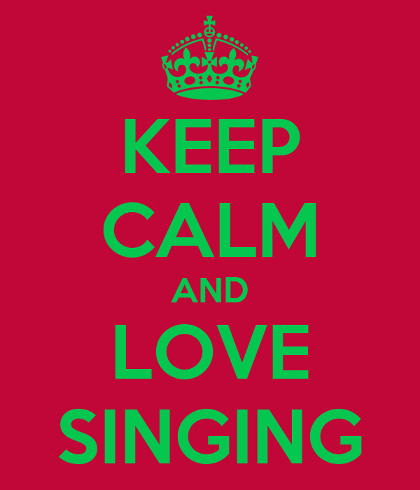 KEEP CALM AND LOVE SINGING
