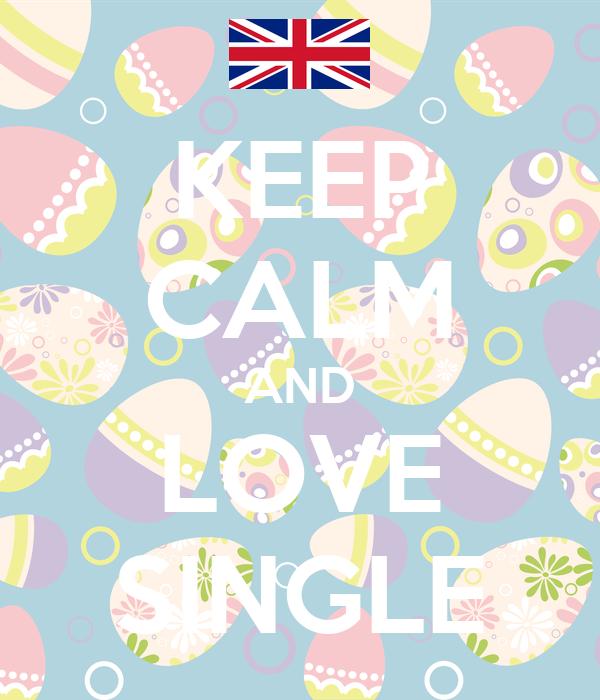 KEEP CALM AND LOVE SINGLE