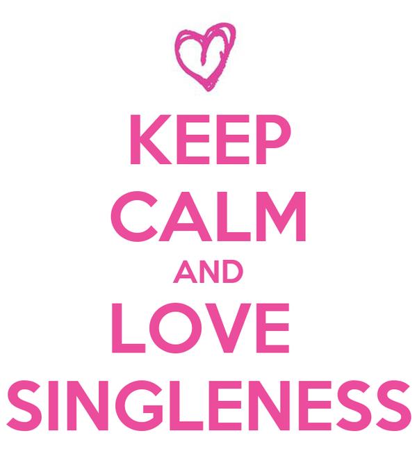 KEEP CALM AND LOVE  SINGLENESS