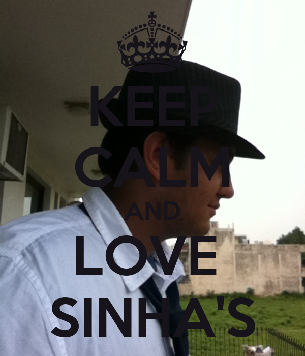 KEEP CALM AND LOVE  SINHA'S