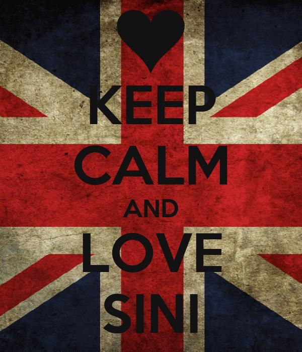 KEEP CALM AND LOVE SINI