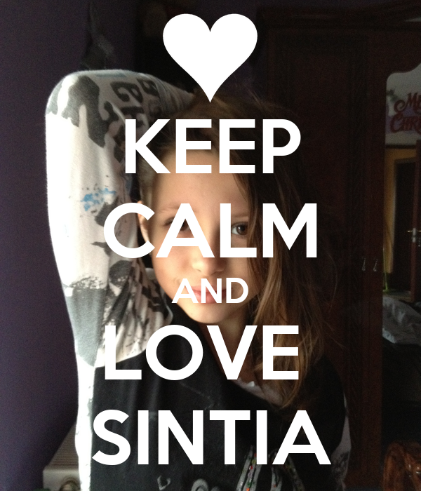 KEEP CALM AND LOVE  SINTIA