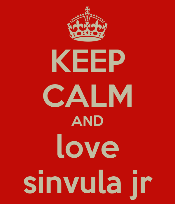 KEEP CALM AND love sinvula jr