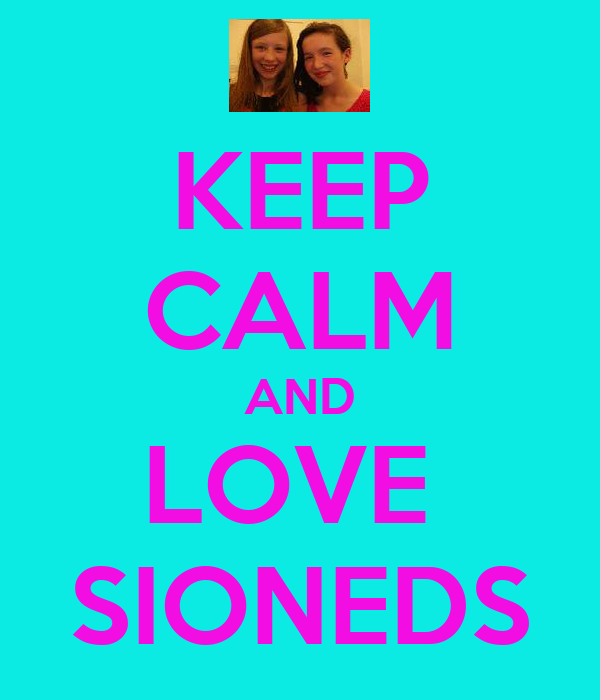 KEEP CALM AND LOVE  SIONEDS