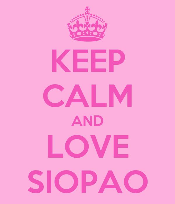 KEEP CALM AND LOVE SIOPAO