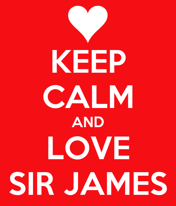 KEEP CALM AND LOVE SIR JAMES