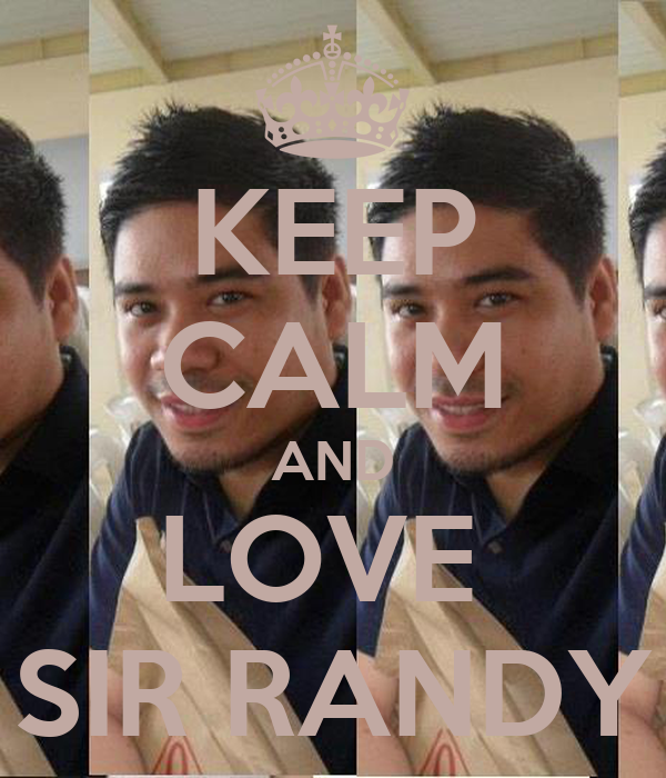 KEEP CALM AND LOVE  SIR RANDY