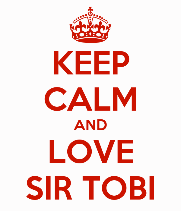 KEEP CALM AND LOVE SIR TOBI