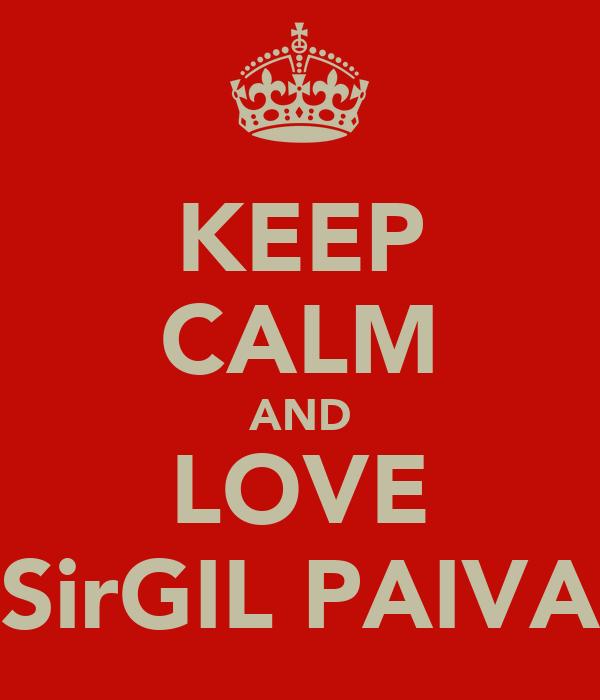 KEEP CALM AND LOVE SirGIL PAIVA