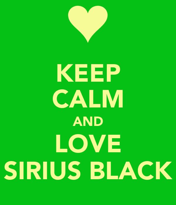 KEEP CALM AND LOVE SIRIUS BLACK