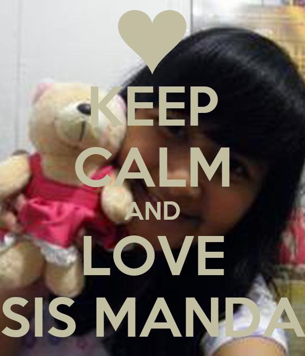 KEEP CALM AND LOVE SIS MANDA