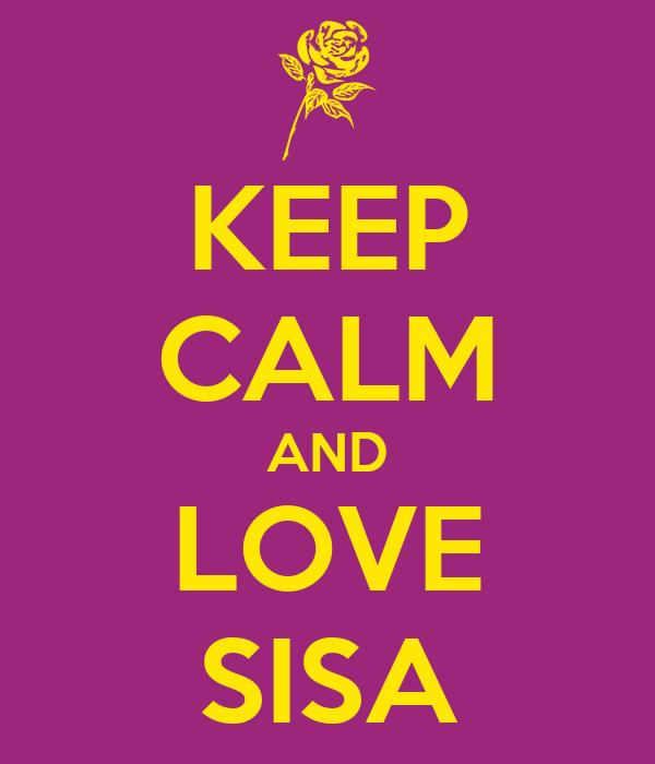 KEEP CALM AND LOVE SISA