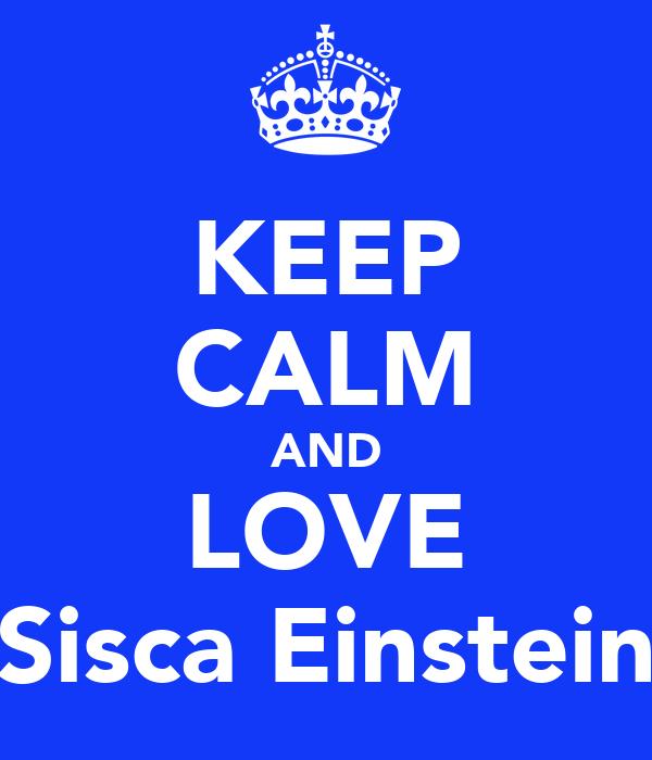 KEEP CALM AND LOVE Sisca Einstein
