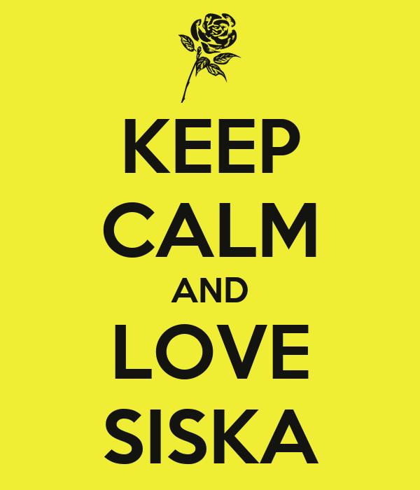 KEEP CALM AND LOVE SISKA