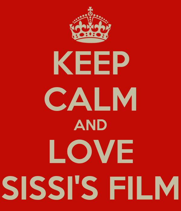 KEEP CALM AND LOVE SISSI'S FILM
