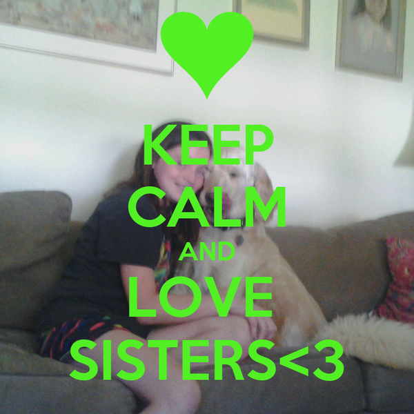 KEEP CALM AND LOVE  SISTERS<3