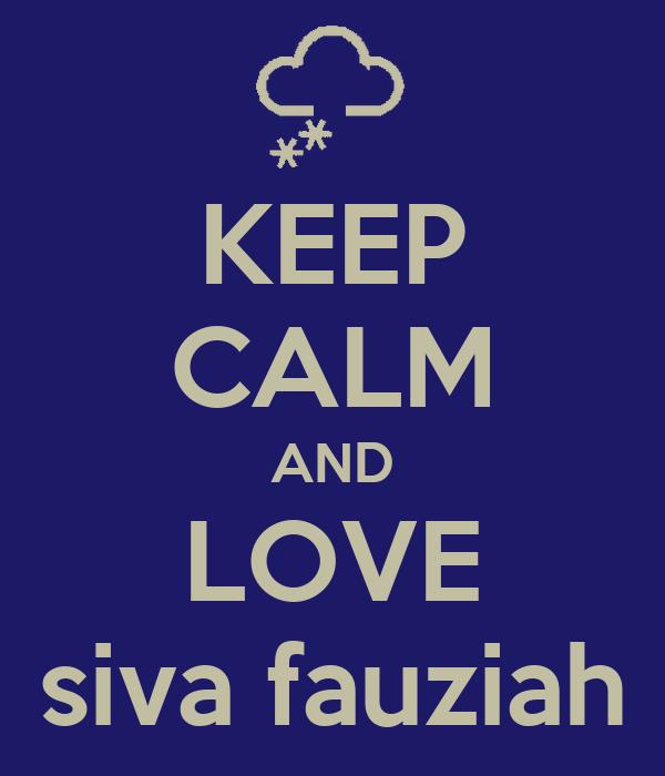 KEEP CALM AND LOVE siva fauziah