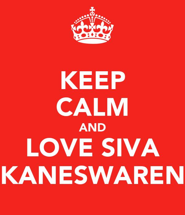 KEEP CALM AND LOVE SIVA KANESWAREN