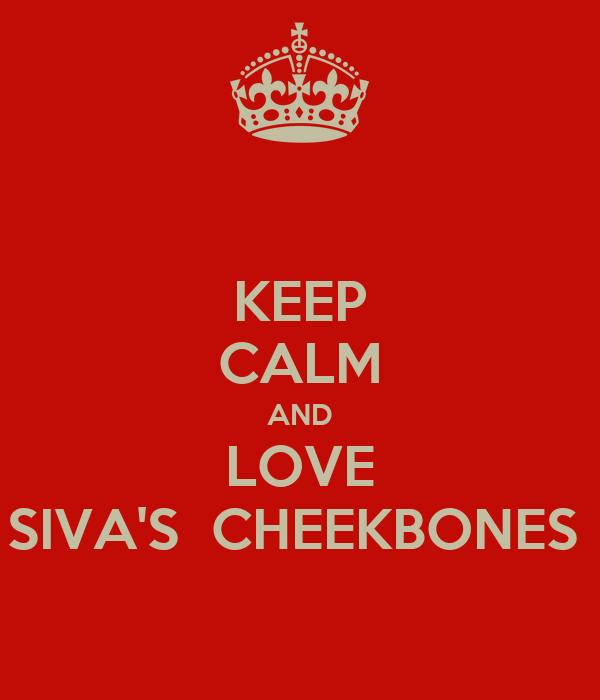 KEEP CALM AND LOVE SIVA'S  CHEEKBONES
