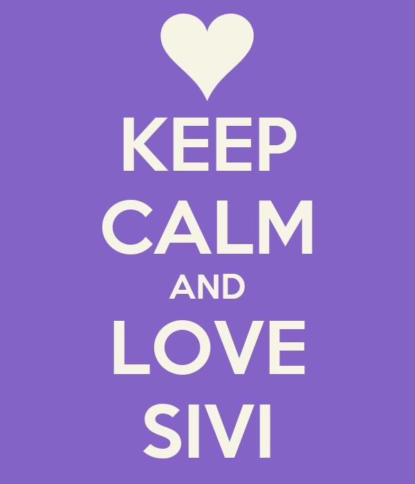 KEEP CALM AND LOVE SIVI