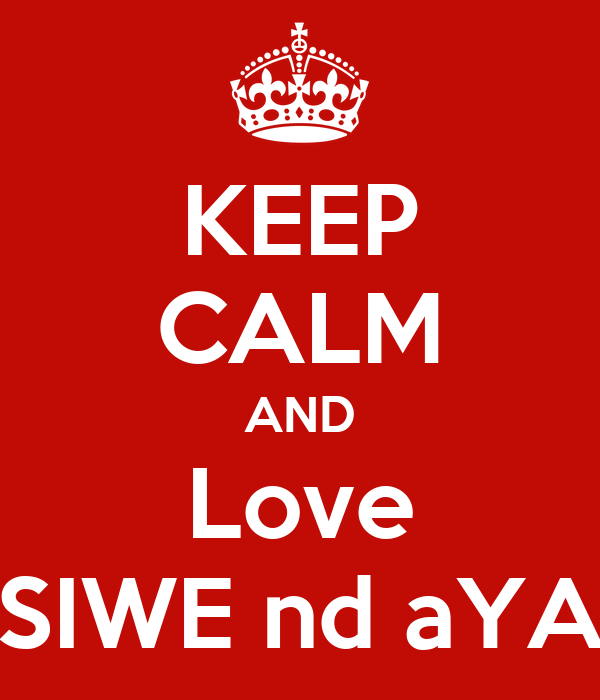 KEEP CALM AND Love SIWE nd aYA