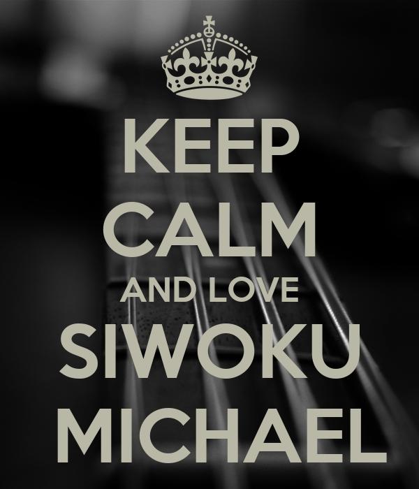 KEEP CALM AND LOVE SIWOKU  MICHAEL