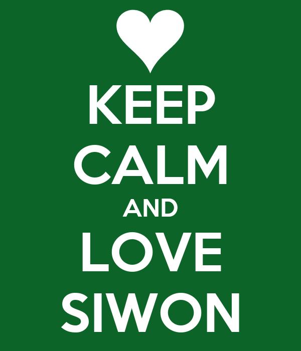 KEEP CALM AND LOVE SIWON