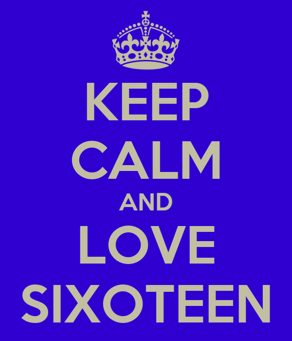 KEEP CALM AND LOVE SIXOTEEN