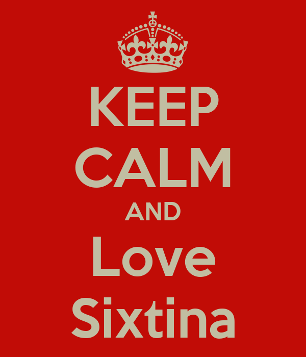 KEEP CALM AND Love Sixtina