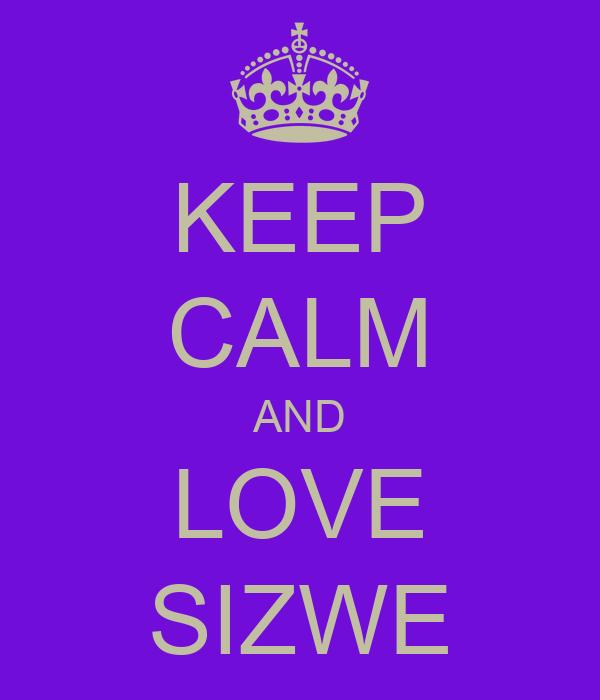 KEEP CALM AND LOVE SIZWE