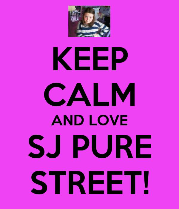 KEEP CALM AND LOVE SJ PURE STREET!