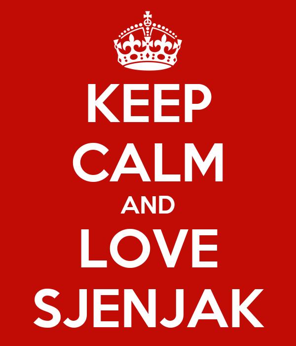 KEEP CALM AND LOVE SJENJAK