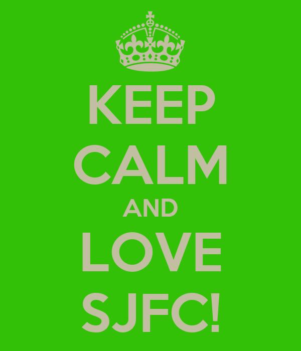 KEEP CALM AND LOVE SJFC!