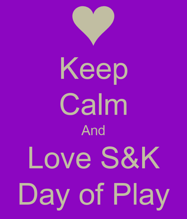 Keep Calm And Love S&K Day of Play