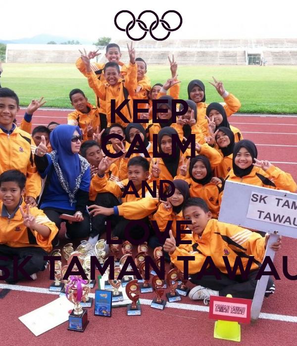 KEEP CALM AND LOVE SK TAMAN TAWAU