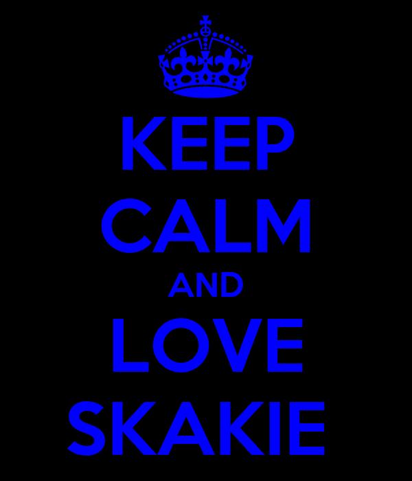 KEEP CALM AND LOVE SKAKIE
