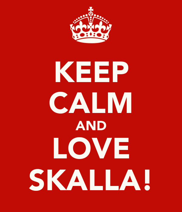 KEEP CALM AND LOVE SKALLA!