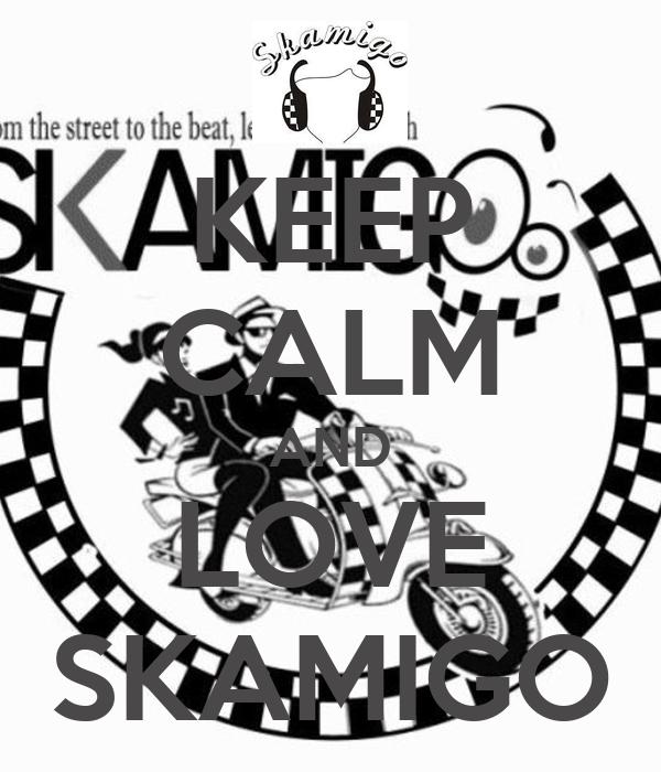 KEEP CALM AND LOVE SKAMIGO