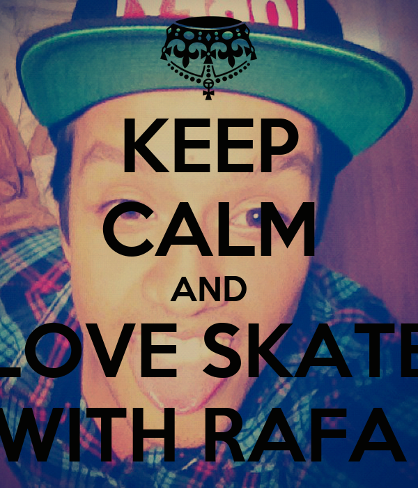 KEEP CALM AND LOVE SKATE WITH RAFA