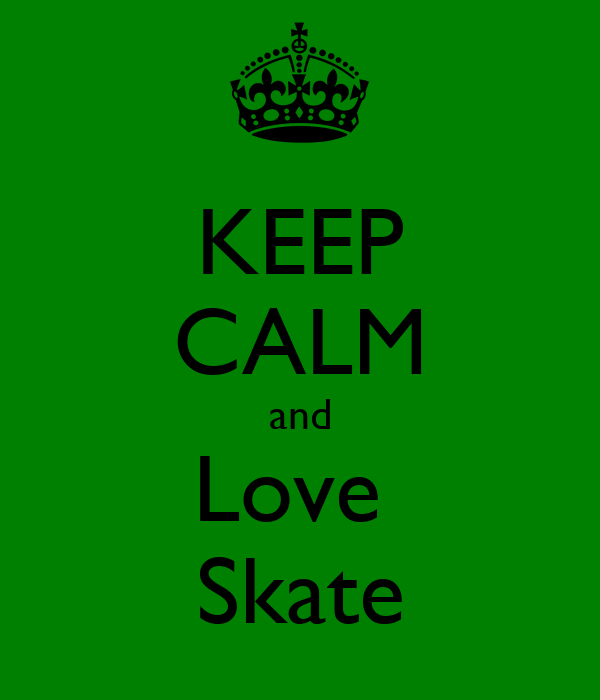 KEEP CALM and Love  Skate