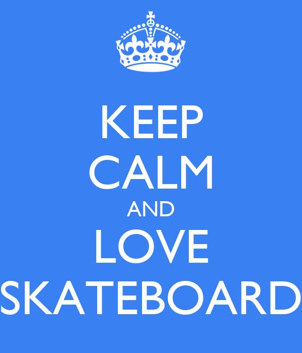 KEEP CALM AND LOVE SKATEBOARD