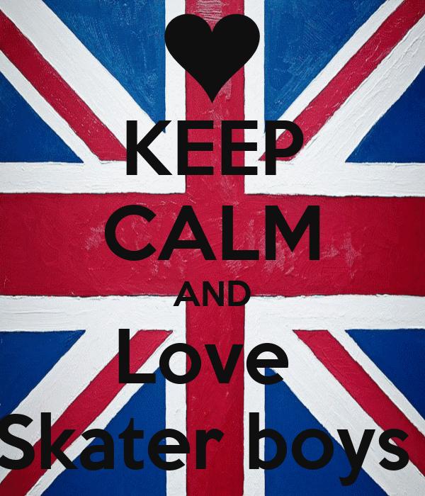 KEEP CALM AND Love  Skater boys