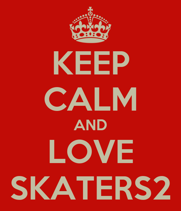 KEEP CALM AND LOVE SKATERS2