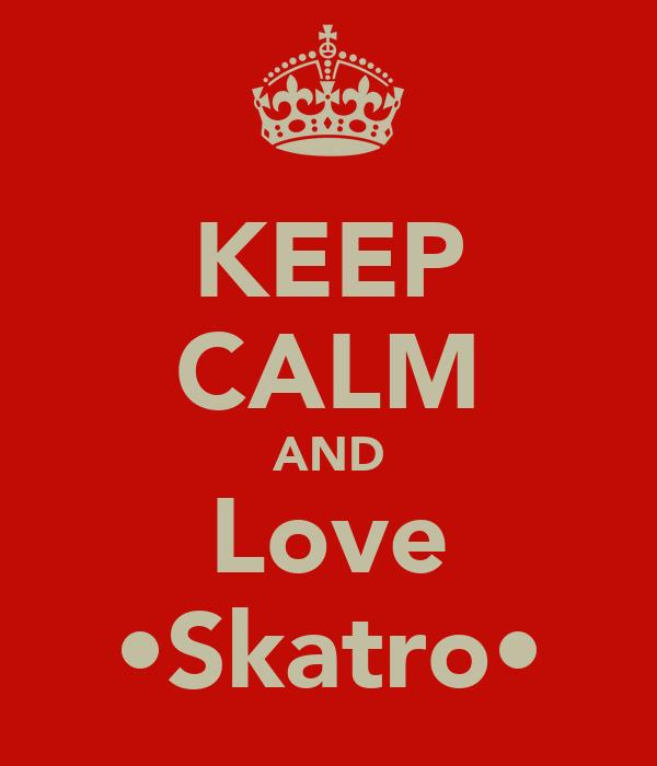 KEEP CALM AND Love •Skatro•