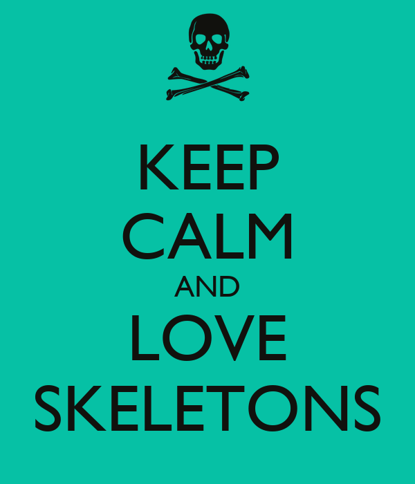 KEEP CALM AND LOVE SKELETONS