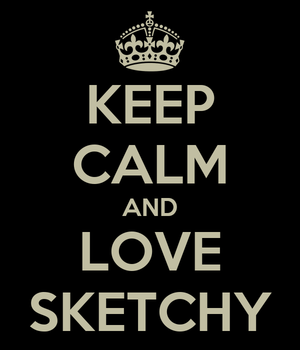 KEEP CALM AND LOVE SKETCHY