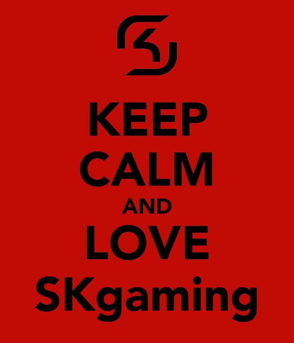 KEEP CALM AND LOVE SKgaming