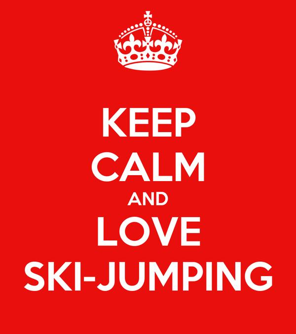 KEEP CALM AND LOVE SKI-JUMPING